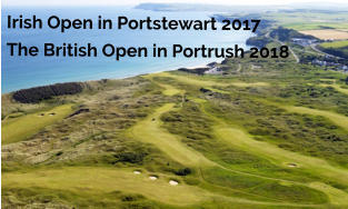Irish Open in Portstewart 2017 The British Open in Portrush 2018